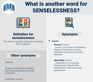 senselessness, synonym senselessness, another word for senselessness, words like senselessness, thesaurus senselessness