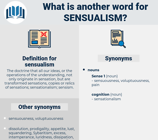 sensualism, synonym sensualism, another word for sensualism, words like sensualism, thesaurus sensualism
