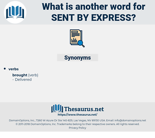 sent by express, synonym sent by express, another word for sent by express, words like sent by express, thesaurus sent by express