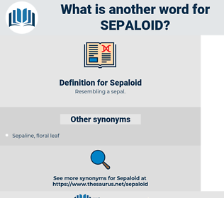 Sepaloid, synonym Sepaloid, another word for Sepaloid, words like Sepaloid, thesaurus Sepaloid
