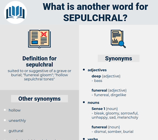 sepulchral, synonym sepulchral, another word for sepulchral, words like sepulchral, thesaurus sepulchral