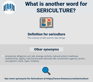 sericulture, synonym sericulture, another word for sericulture, words like sericulture, thesaurus sericulture