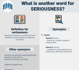 seriousness, synonym seriousness, another word for seriousness, words like seriousness, thesaurus seriousness