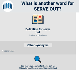 serve out, synonym serve out, another word for serve out, words like serve out, thesaurus serve out