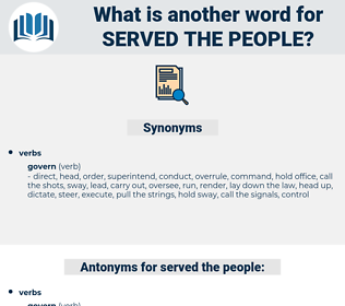 served the people, synonym served the people, another word for served the people, words like served the people, thesaurus served the people