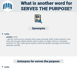 serves the purpose, synonym serves the purpose, another word for serves the purpose, words like serves the purpose, thesaurus serves the purpose