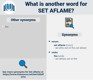 set aflame, synonym set aflame, another word for set aflame, words like set aflame, thesaurus set aflame