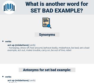 set bad example, synonym set bad example, another word for set bad example, words like set bad example, thesaurus set bad example