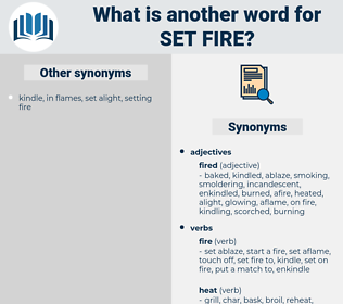 set fire, synonym set fire, another word for set fire, words like set fire, thesaurus set fire
