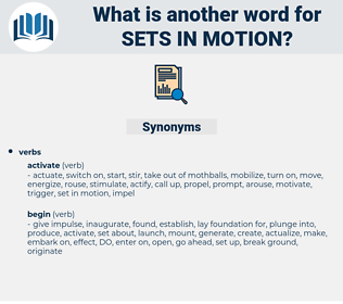 sets in motion, synonym sets in motion, another word for sets in motion, words like sets in motion, thesaurus sets in motion
