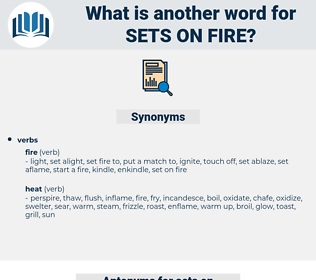 sets on fire, synonym sets on fire, another word for sets on fire, words like sets on fire, thesaurus sets on fire