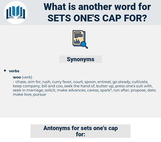 sets one's cap for, synonym sets one's cap for, another word for sets one's cap for, words like sets one's cap for, thesaurus sets one's cap for