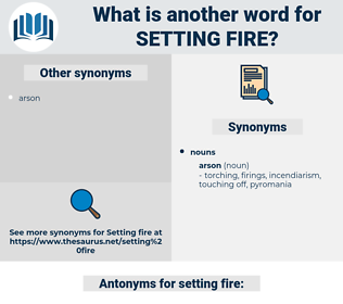 setting fire, synonym setting fire, another word for setting fire, words like setting fire, thesaurus setting fire