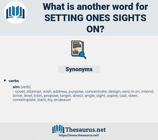 setting ones sights on, synonym setting ones sights on, another word for setting ones sights on, words like setting ones sights on, thesaurus setting ones sights on