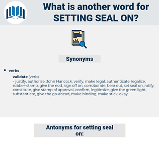 setting seal on, synonym setting seal on, another word for setting seal on, words like setting seal on, thesaurus setting seal on