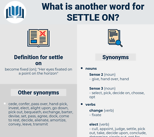 settle on, synonym settle on, another word for settle on, words like settle on, thesaurus settle on