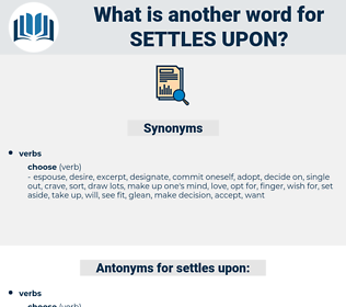 settles upon, synonym settles upon, another word for settles upon, words like settles upon, thesaurus settles upon