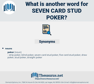 seven-card stud poker, synonym seven-card stud poker, another word for seven-card stud poker, words like seven-card stud poker, thesaurus seven-card stud poker