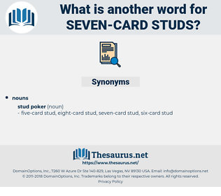 seven card studs, synonym seven card studs, another word for seven card studs, words like seven card studs, thesaurus seven card studs