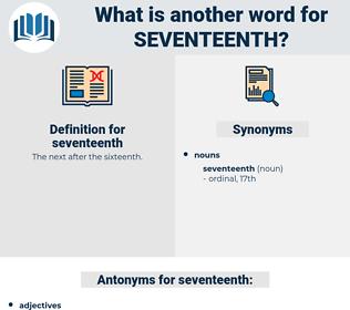 seventeenth, synonym seventeenth, another word for seventeenth, words like seventeenth, thesaurus seventeenth