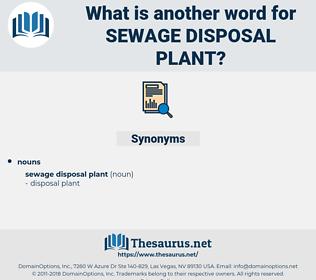 sewage disposal plant, synonym sewage disposal plant, another word for sewage disposal plant, words like sewage disposal plant, thesaurus sewage disposal plant