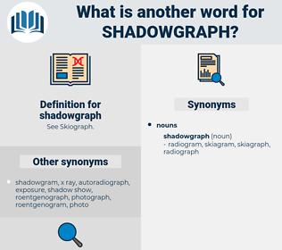 shadowgraph, synonym shadowgraph, another word for shadowgraph, words like shadowgraph, thesaurus shadowgraph