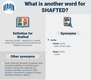 Shafted, synonym Shafted, another word for Shafted, words like Shafted, thesaurus Shafted
