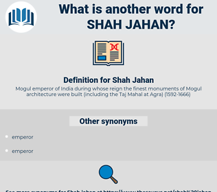 Shah Jahan, synonym Shah Jahan, another word for Shah Jahan, words like Shah Jahan, thesaurus Shah Jahan