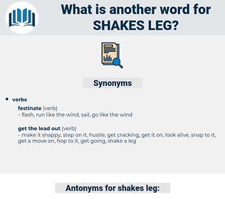 shakes leg, synonym shakes leg, another word for shakes leg, words like shakes leg, thesaurus shakes leg