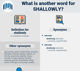 shallowly, synonym shallowly, another word for shallowly, words like shallowly, thesaurus shallowly