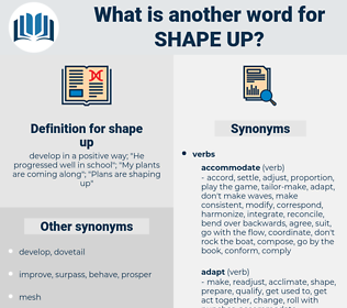 shape up, synonym shape up, another word for shape up, words like shape up, thesaurus shape up