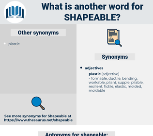 shapeable, synonym shapeable, another word for shapeable, words like shapeable, thesaurus shapeable