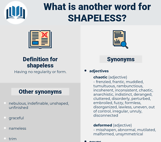 shapeless, synonym shapeless, another word for shapeless, words like shapeless, thesaurus shapeless