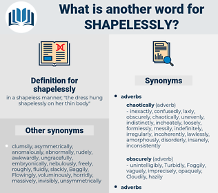 shapelessly, synonym shapelessly, another word for shapelessly, words like shapelessly, thesaurus shapelessly