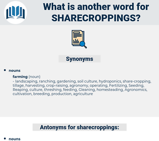 sharecroppings, synonym sharecroppings, another word for sharecroppings, words like sharecroppings, thesaurus sharecroppings