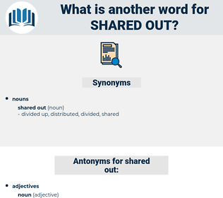 shared out, synonym shared out, another word for shared out, words like shared out, thesaurus shared out