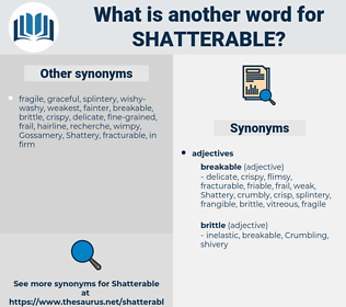 shatterable, synonym shatterable, another word for shatterable, words like shatterable, thesaurus shatterable
