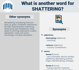 shattering, synonym shattering, another word for shattering, words like shattering, thesaurus shattering