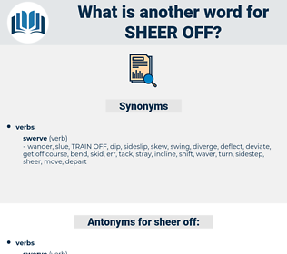 sheer off, synonym sheer off, another word for sheer off, words like sheer off, thesaurus sheer off