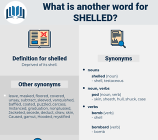 shelled, synonym shelled, another word for shelled, words like shelled, thesaurus shelled