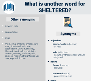 sheltered, synonym sheltered, another word for sheltered, words like sheltered, thesaurus sheltered