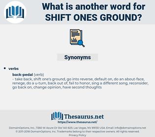 shift ones ground, synonym shift ones ground, another word for shift ones ground, words like shift ones ground, thesaurus shift ones ground