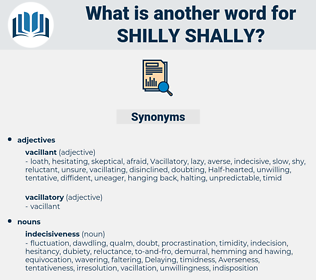 Shilly-shally, synonym Shilly-shally, another word for Shilly-shally, words like Shilly-shally, thesaurus Shilly-shally
