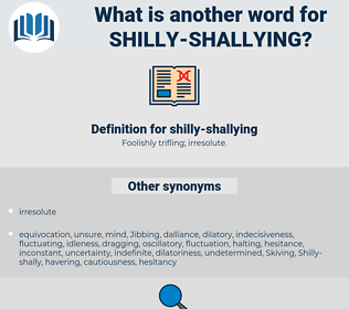 shilly-shallying, synonym shilly-shallying, another word for shilly-shallying, words like shilly-shallying, thesaurus shilly-shallying