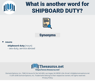 shipboard duty, synonym shipboard duty, another word for shipboard duty, words like shipboard duty, thesaurus shipboard duty