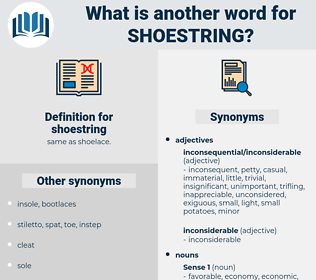 shoestring, synonym shoestring, another word for shoestring, words like shoestring, thesaurus shoestring