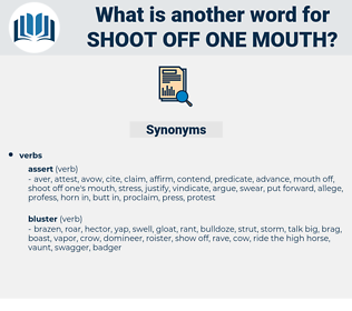 shoot off one mouth, synonym shoot off one mouth, another word for shoot off one mouth, words like shoot off one mouth, thesaurus shoot off one mouth