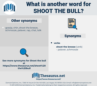 shoot the bull, synonym shoot the bull, another word for shoot the bull, words like shoot the bull, thesaurus shoot the bull