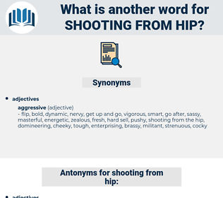 shooting from hip, synonym shooting from hip, another word for shooting from hip, words like shooting from hip, thesaurus shooting from hip
