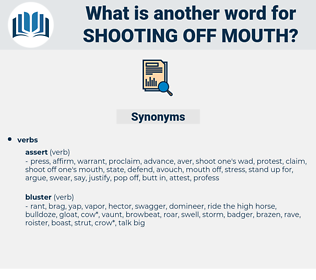 shooting off mouth, synonym shooting off mouth, another word for shooting off mouth, words like shooting off mouth, thesaurus shooting off mouth